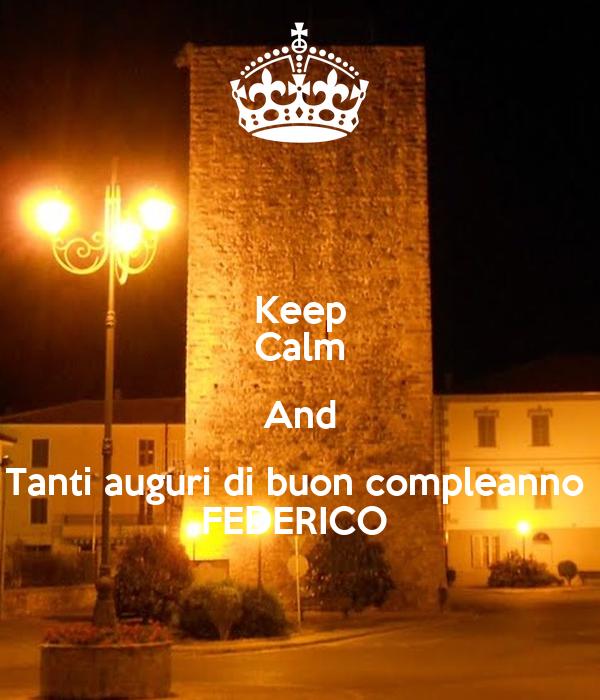 Keep calm and tanti auguri di buon compleanno federico for Immagini di keep calm