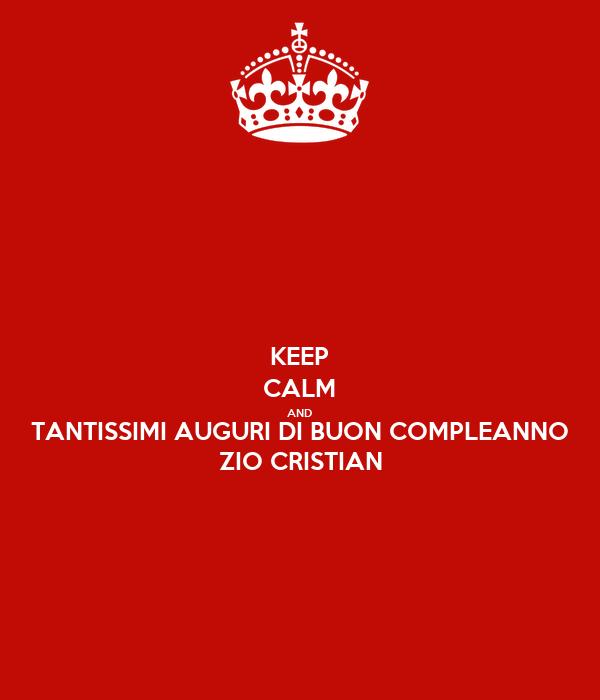 Keep Calm And Tantissimi Auguri Di Buon Compleanno Zio Cristian