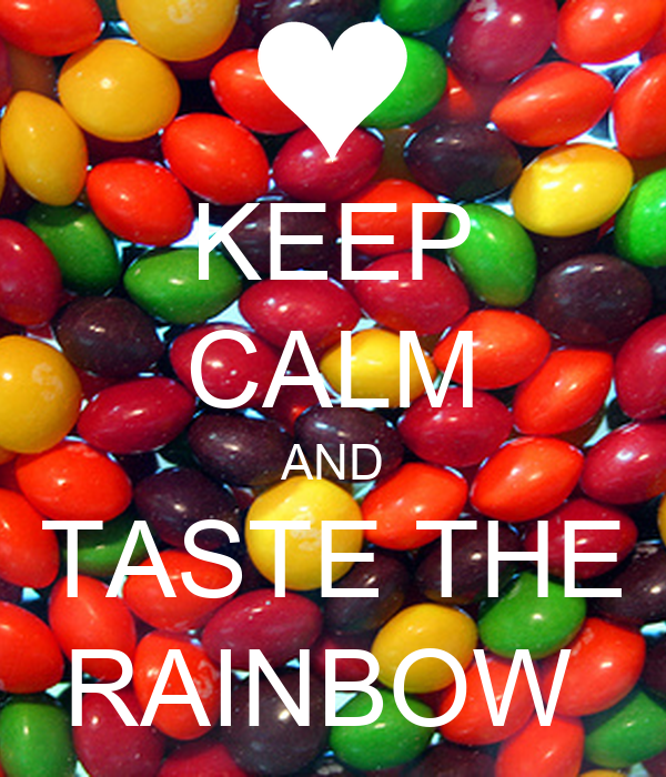 keep calm and taste the rainbow