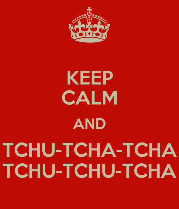 keep calm and tchu tcha tcha tchu tchu tcha poster. Black Bedroom Furniture Sets. Home Design Ideas