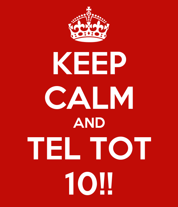 KEEP CALM AND TEL TOT 10!! Poster | Karin | Keep Calm-o-Matic