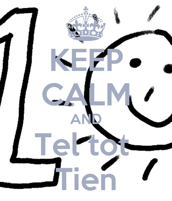 KEEP CALM AND Tel tot Tien Poster | Emma | Keep Calm-o-Matic
