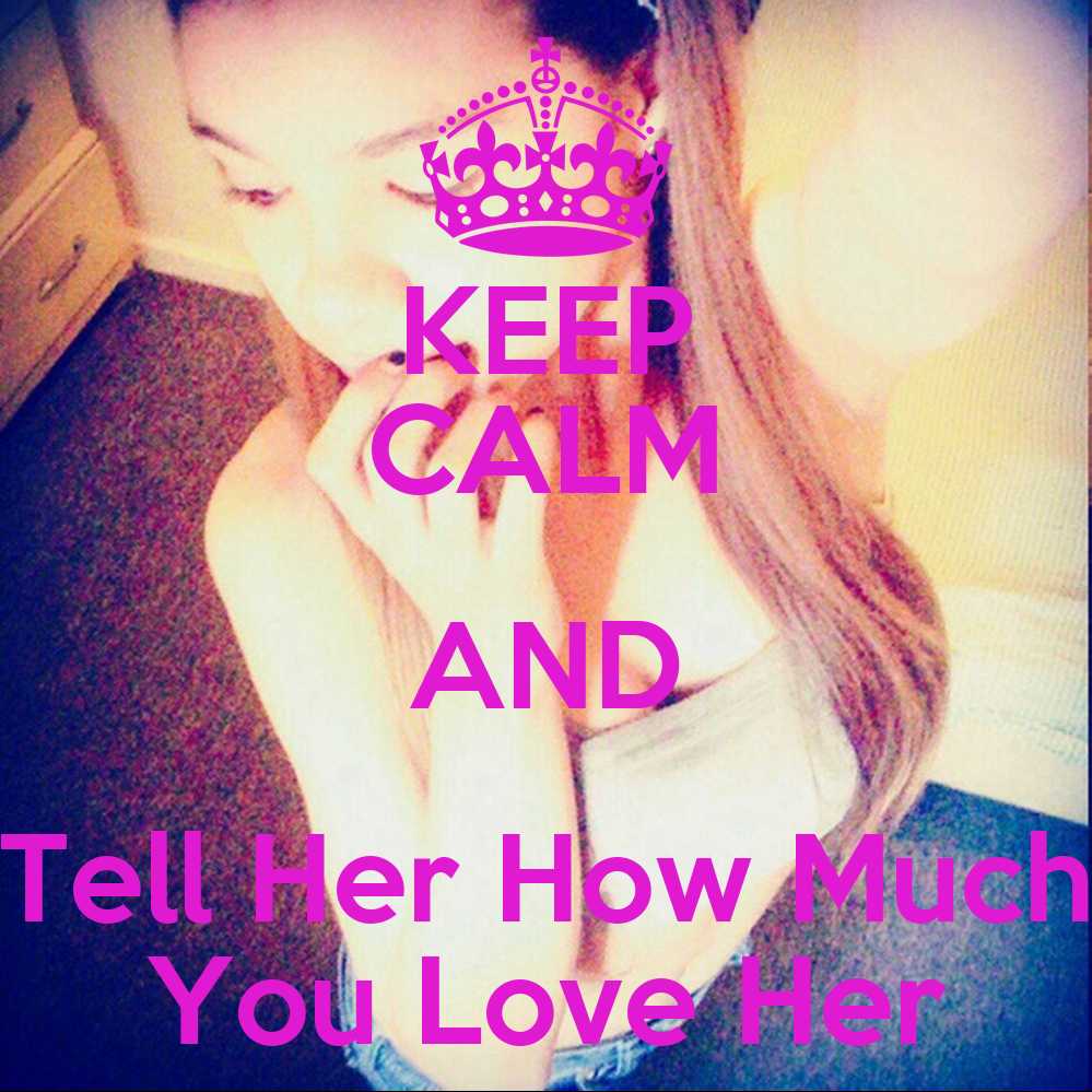 Tell Her U Love Her Quotes: KEEP CALM AND Tell Her How Much You Love Her Poster