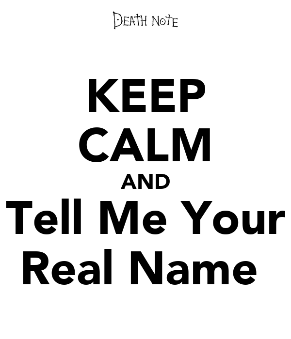keep calm and tell me your real name poster lanah bee keep calm