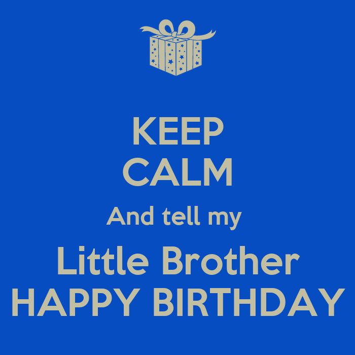 KEEP CALM And Tell My Little Brother HAPPY BIRTHDAY Poster