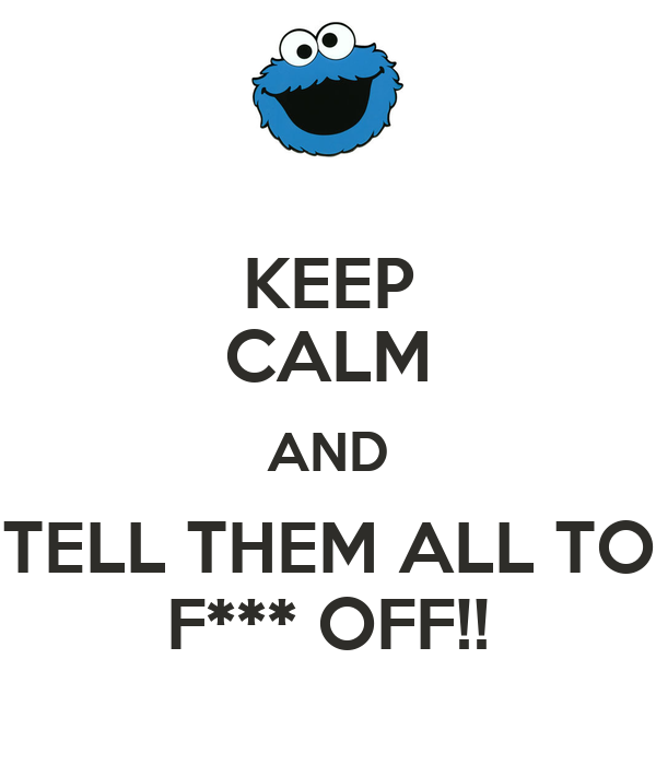 keep-calm-and-tell-them-all-to-f-off.png