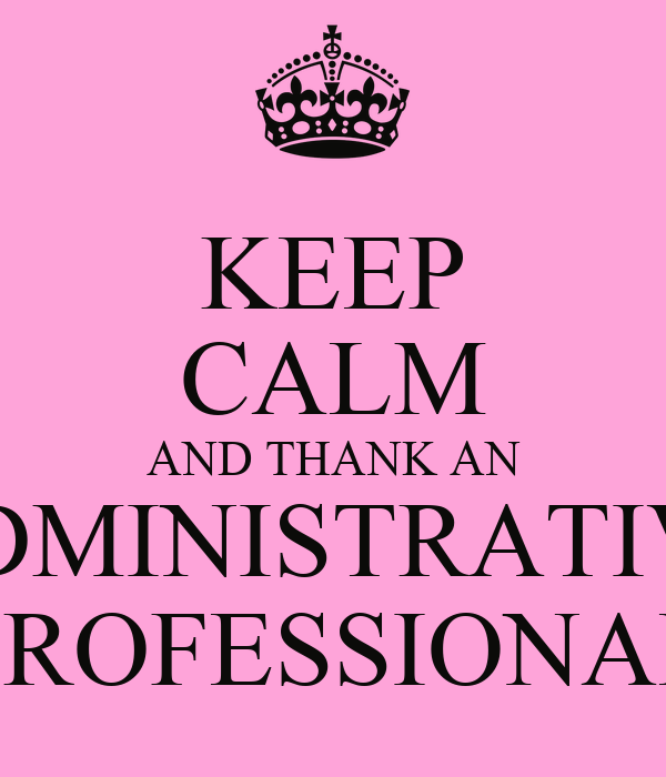 KEEP CALM AND THANK AN ADMINISTRATIVE PROFESSIONAL Poster ...
