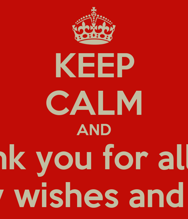 KEEP CALM AND Thank You For All The Birthday Wishes And Prayers