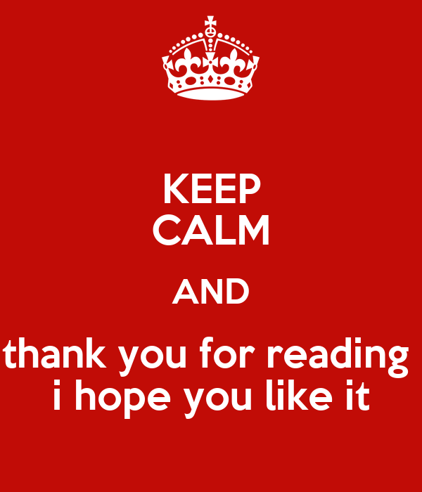 Keep Calm And Thank You For Reading I Hope You Like It