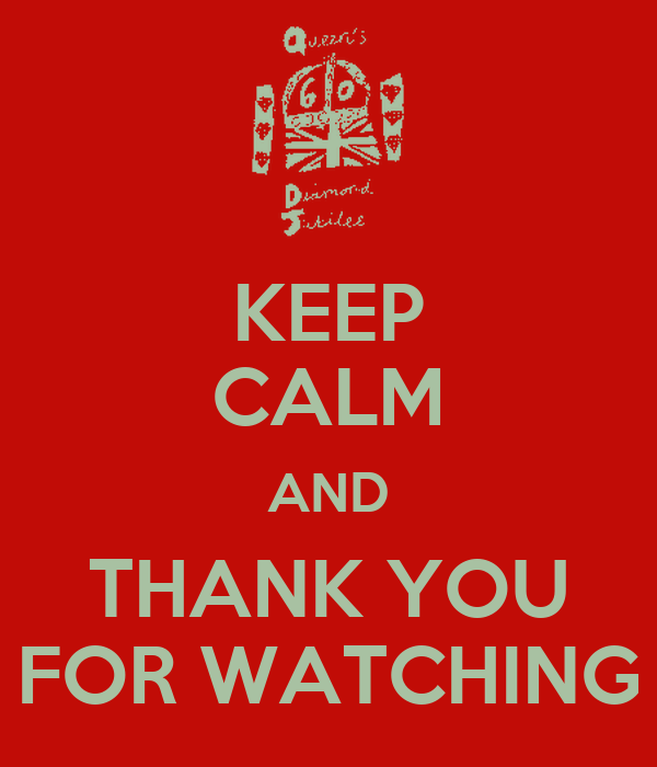 KEEP CALM AND THANK YOU FOR WATCHING - KEEP CALM AND CARRY ON Image Generator
