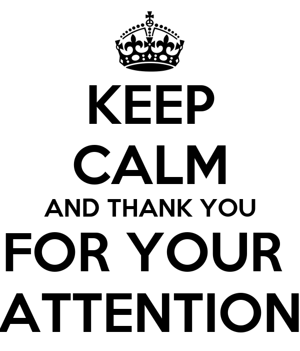 KEEP CALM AND THANK YOU FOR YOUR ATTENTION Poster | vasya | Keep Calm-o-Matic