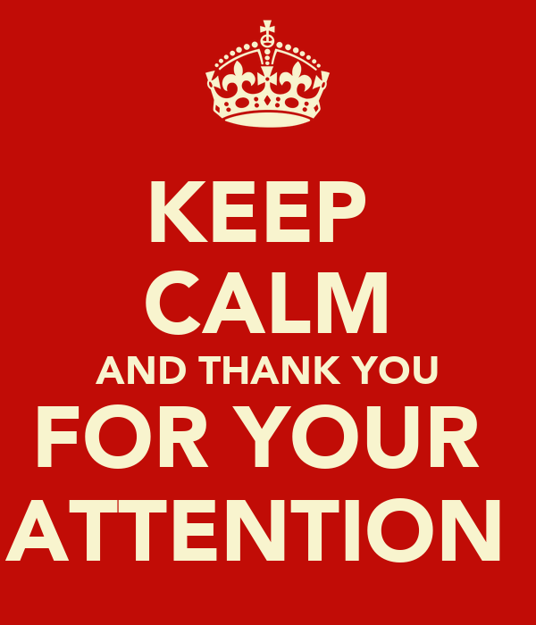 KEEP CALM AND THANK YOU FOR YOUR ATTENTION Poster | rOCIO | Keep Calm-o-Matic