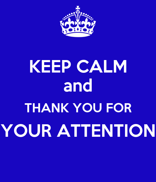 KEEP CALM and THANK YOU FOR YOUR ATTENTION Poster | aluque | Keep Calm-o-Matic