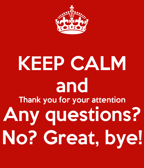 KEEP CALM and Thank you for your attention Any questions? No? Great, bye! Poster | emma | Keep ...