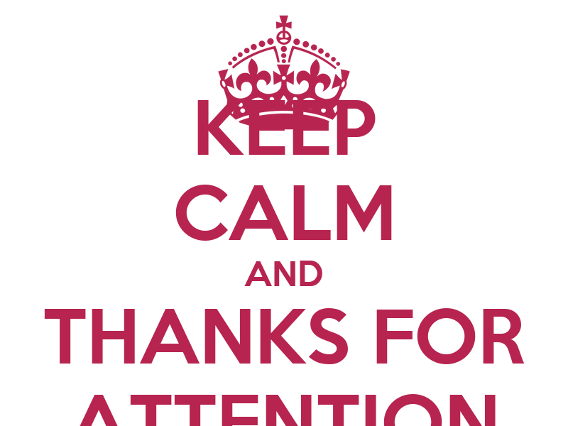 KEEP CALM AND THANKS FOR ATTENTION Poster