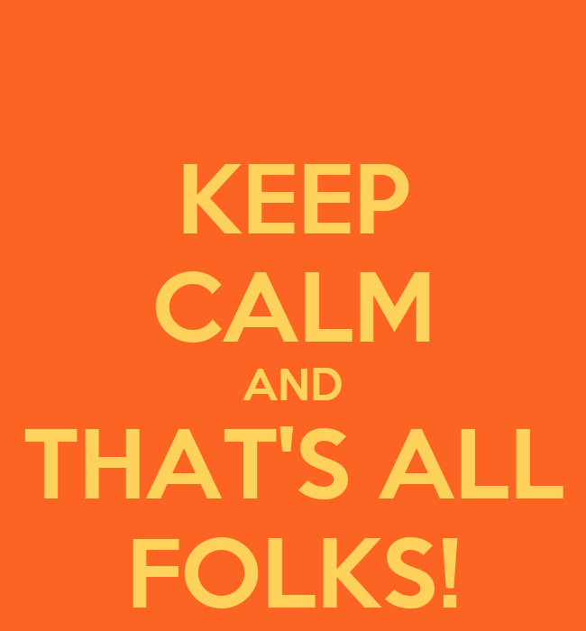KEEP CALM AND THAT'S ALL FOLKS! - KEEP CALM AND CARRY ON Image