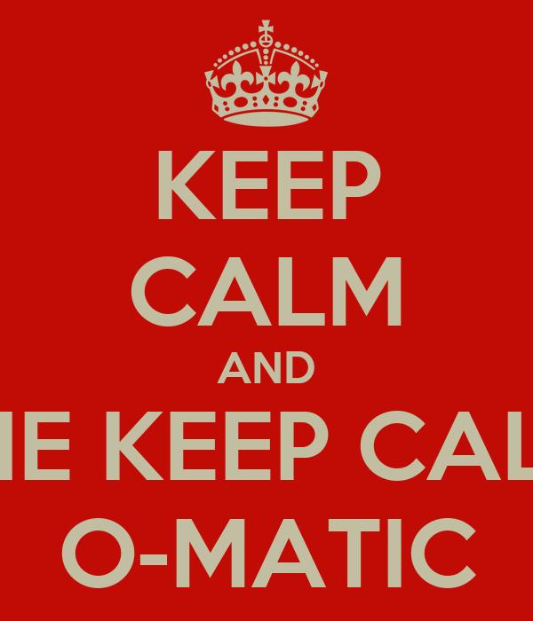 KEEP CALM AND THE KEEP CALM O-MATIC