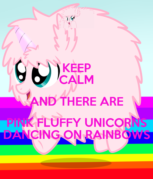 Keep Calm And There Are Pink Fluffy Unicorns Dancing On