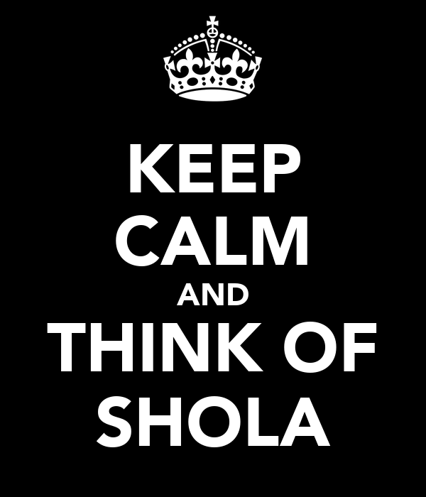 keep-calm-and-think-of-shola-1.png