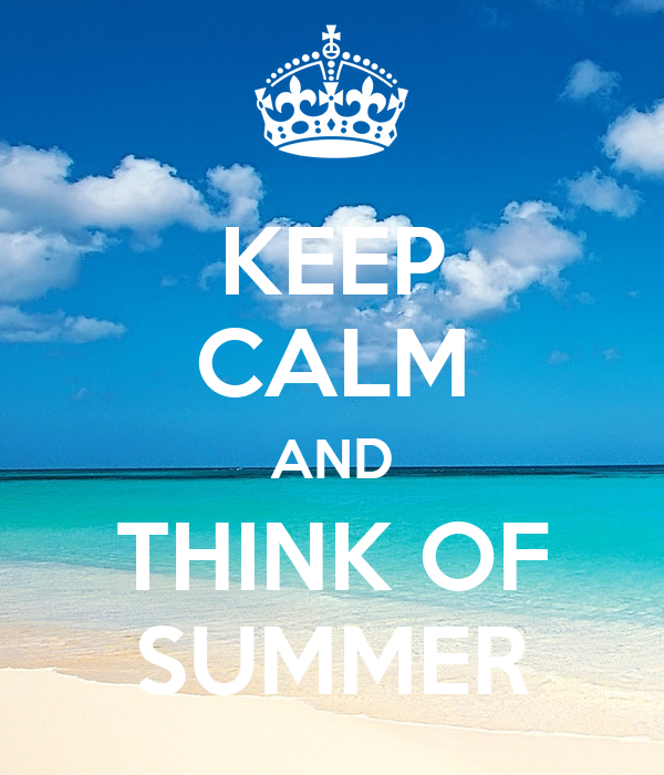KEEP CALM AND THINK OF SUMMER Poster  Jacqui  Keep Calm-o-Matic