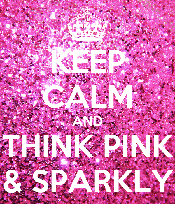 keep calm and think pink amp sparkly poster yum keep