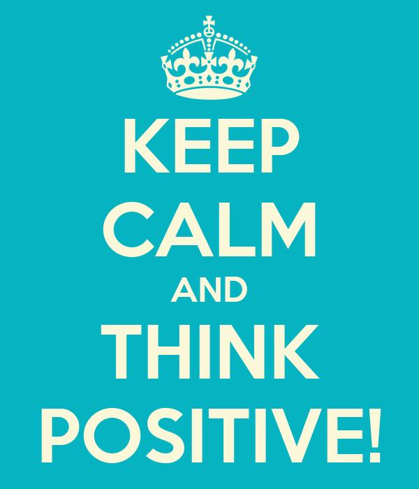 Keep Calm And Think Positive Poster Alan Keep Calm O