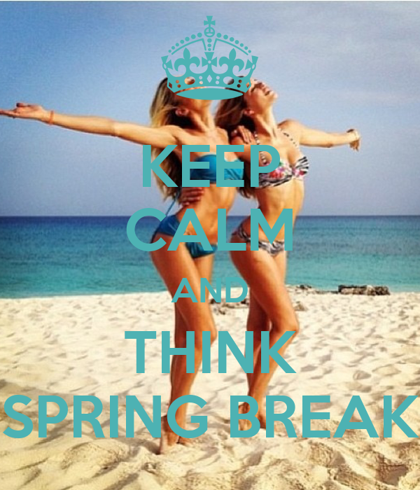 keep-calm-and-think-spring-break-2.png