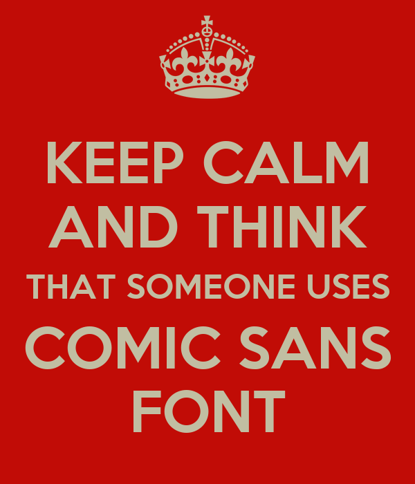 Keep calm and think that someone uses comic sans font for Keep calm font