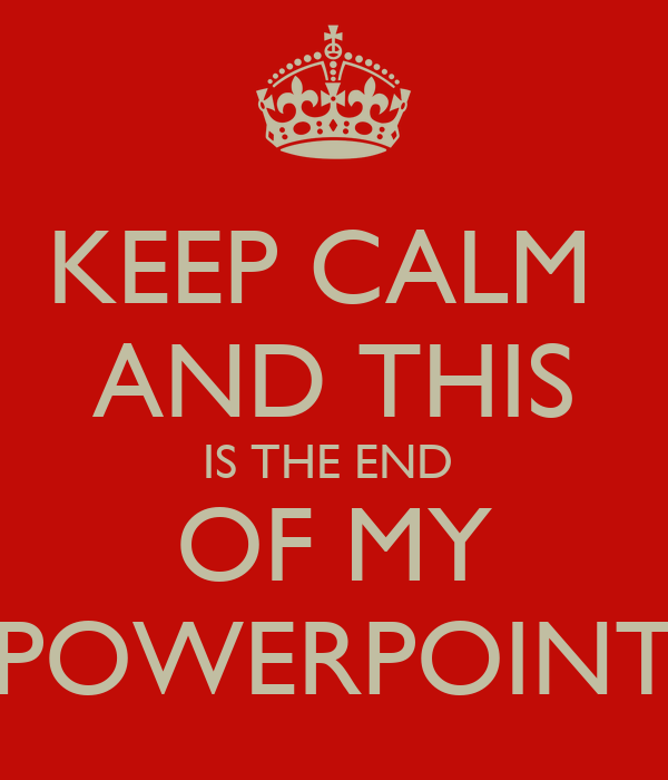keep calm and this is the end of my powerpoint poster