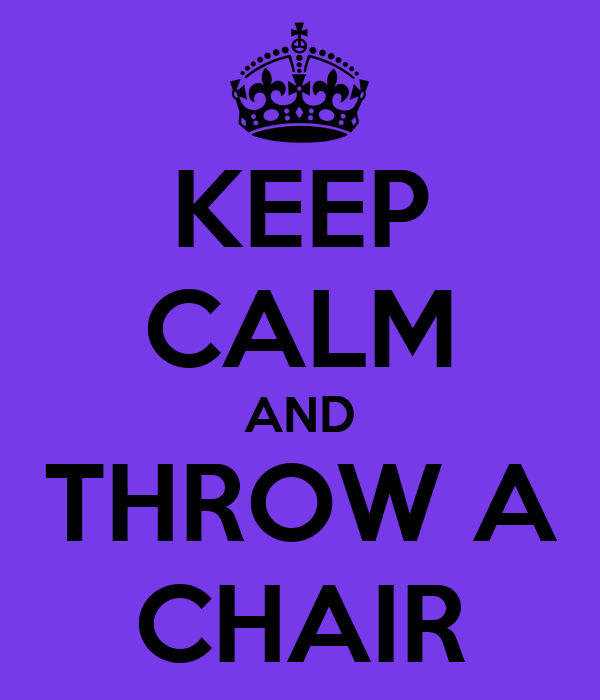 Throwing Chairs