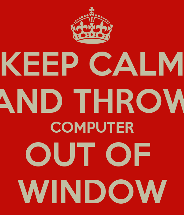 Throw computer out window