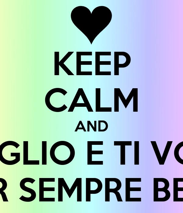 Keep Calm And Ti Voglio E Ti Vorro Per Sempre Bene Poster Emma