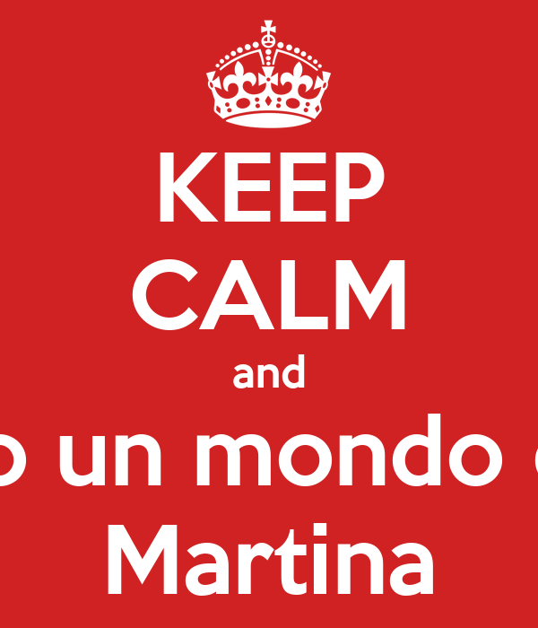 Keep Calm And Ti Voglio Un Mondo Di Bene Martina Poster Anita