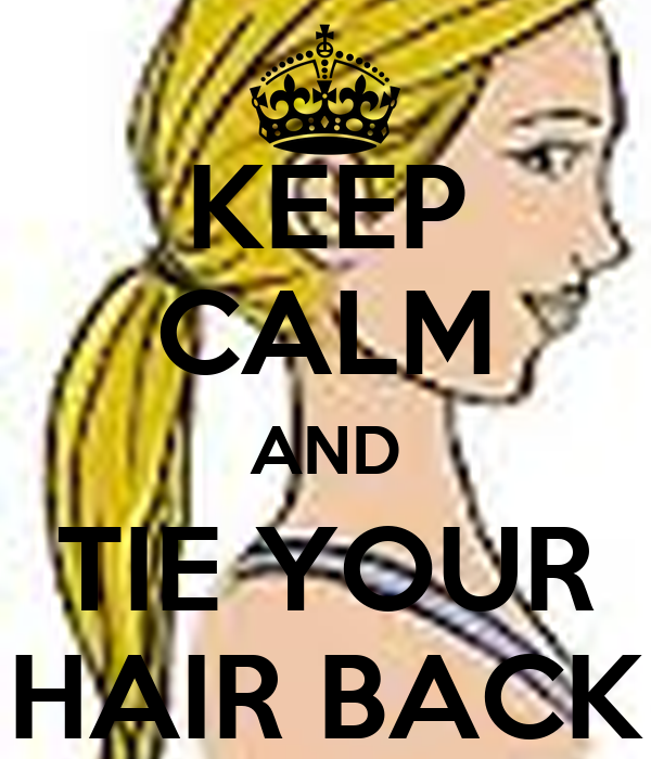 KEEP CALM AND TIE YOUR HAIR BACK Poster  372b499ceed