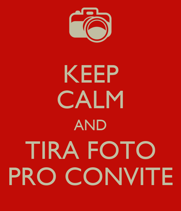 Keep calm and tira foto pro convite keep calm and carry for Immagini keep calm