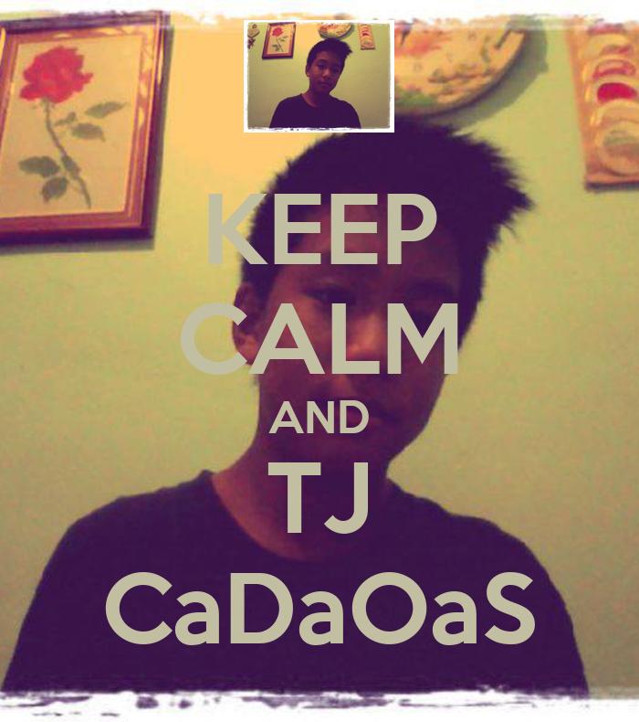 KEEP CALM AND TJ CaDaOaS