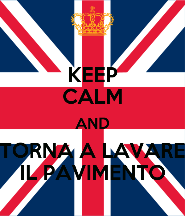 KEEP CALM and ..... crea il tuo Keep-calm-and-torna-a-lavare-il-pavimento