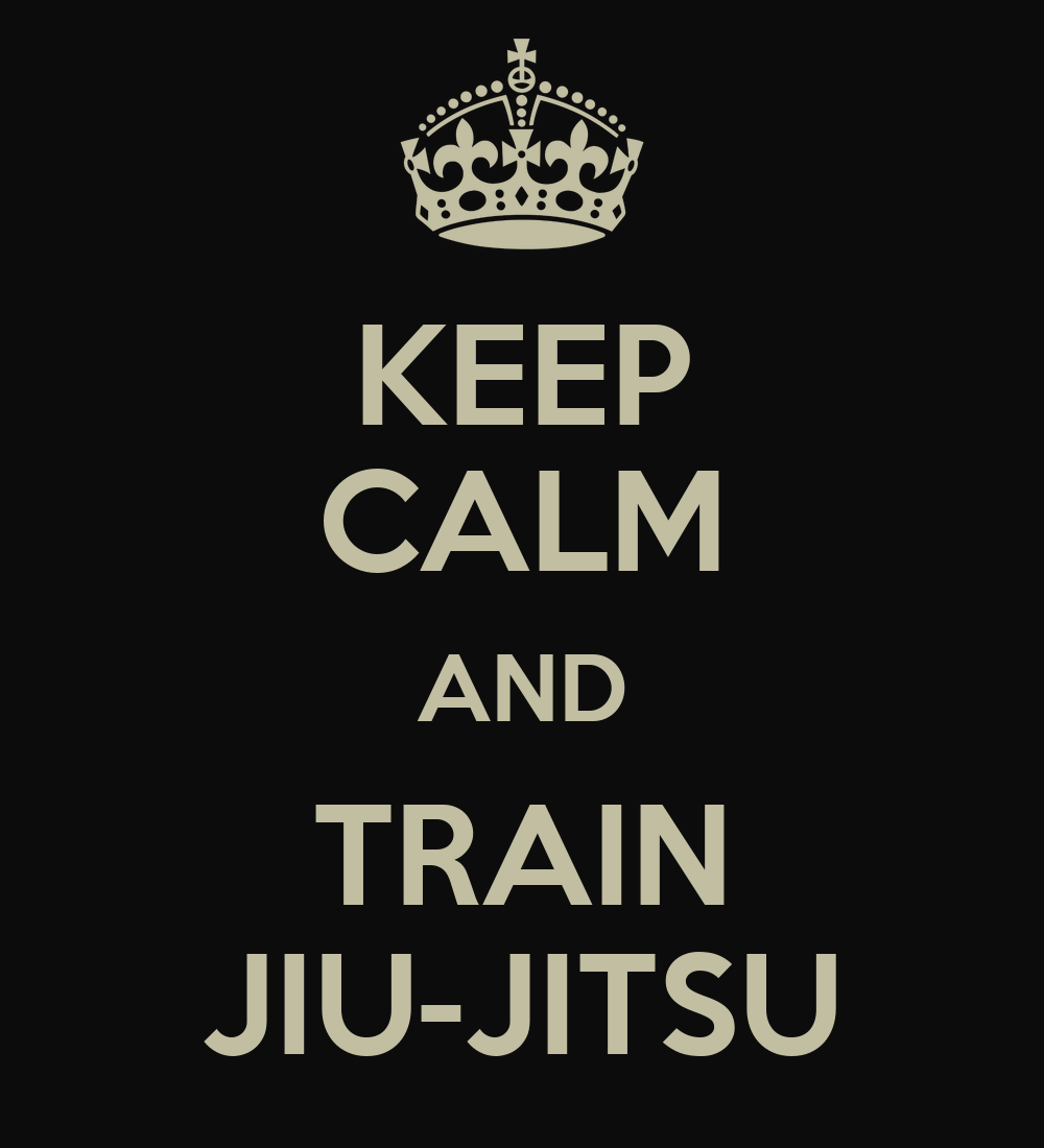 Keep Calm And Train Jiu Jitsu Keep Calm And Carry On
