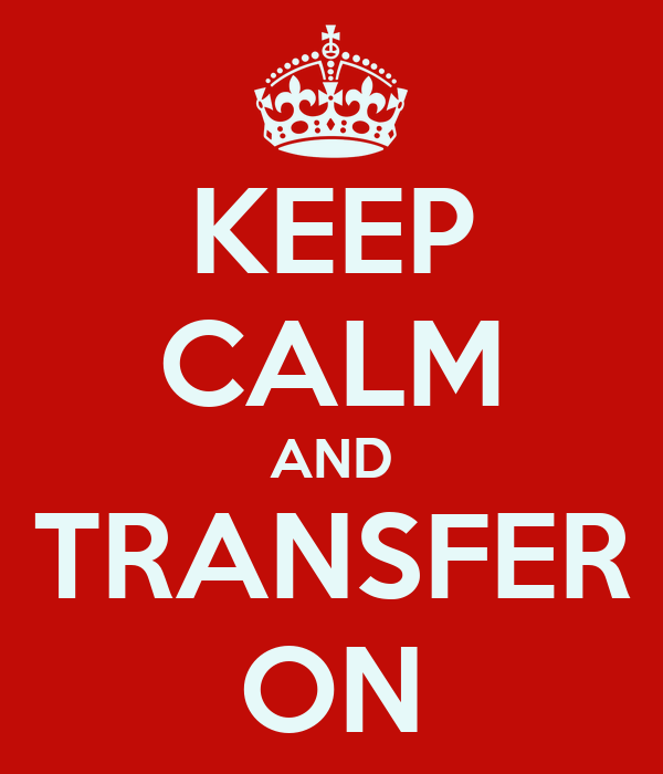 KEEP CALM AND TRANSFER ON