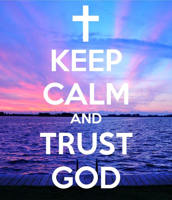 KEEP CALM AND TRUST GOD Poster lessiegreene Keep Calm