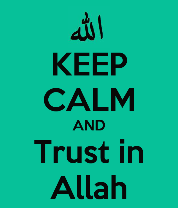 KEEP CALM AND Trust in Allah