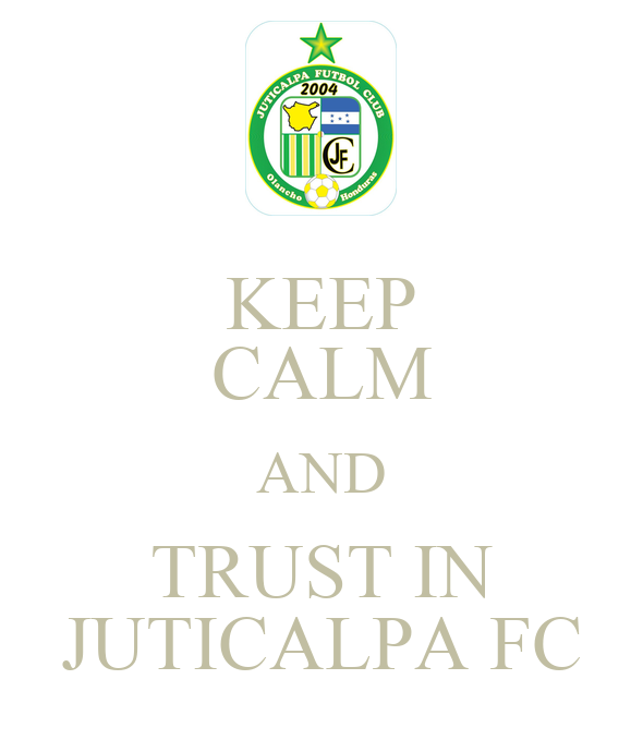 http://sd.keepcalm-o-matic.co.uk/i/keep-calm-and-trust-in-juticalpa-fc.png