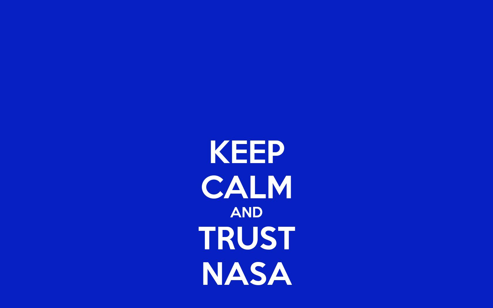 KEEP CALM AND TRUST NASA Poster | tOM | Keep Calm-o-Matic