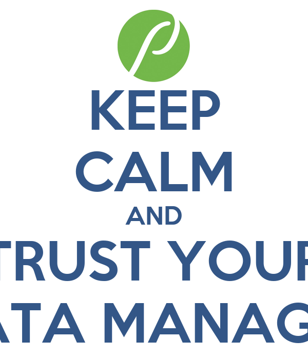KEEP CALM AND TRUST YOUR DATA MANAGER Poster   Travis   Keep Calm ...