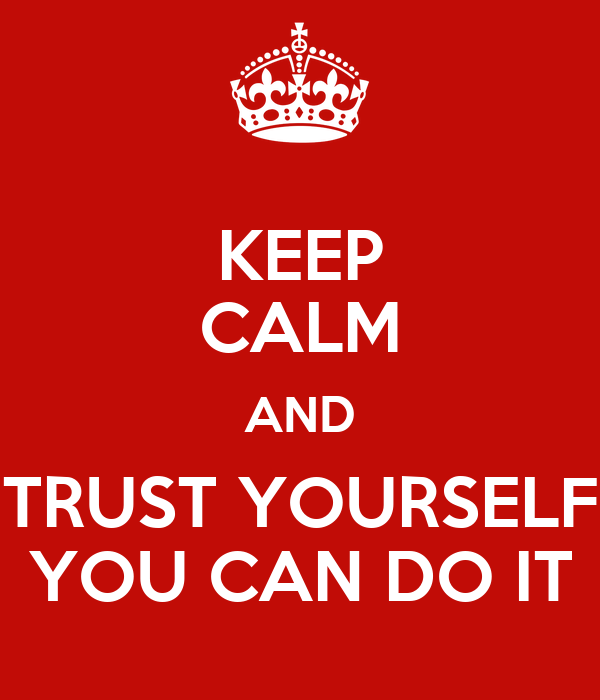 Keep calm and trust yourself you can do it poster ivan keep calm keep calm and trust yourself you can do it solutioingenieria Images