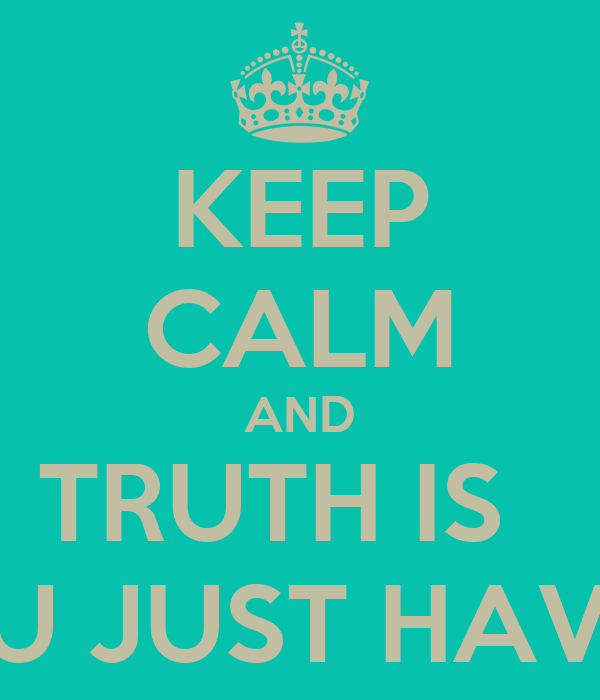 Keep Calm And Truth Is Everyone Is Going To Hurt You You Just Have