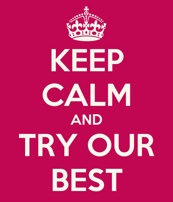 KEEP CALM AND TRY OUR BEST Poster
