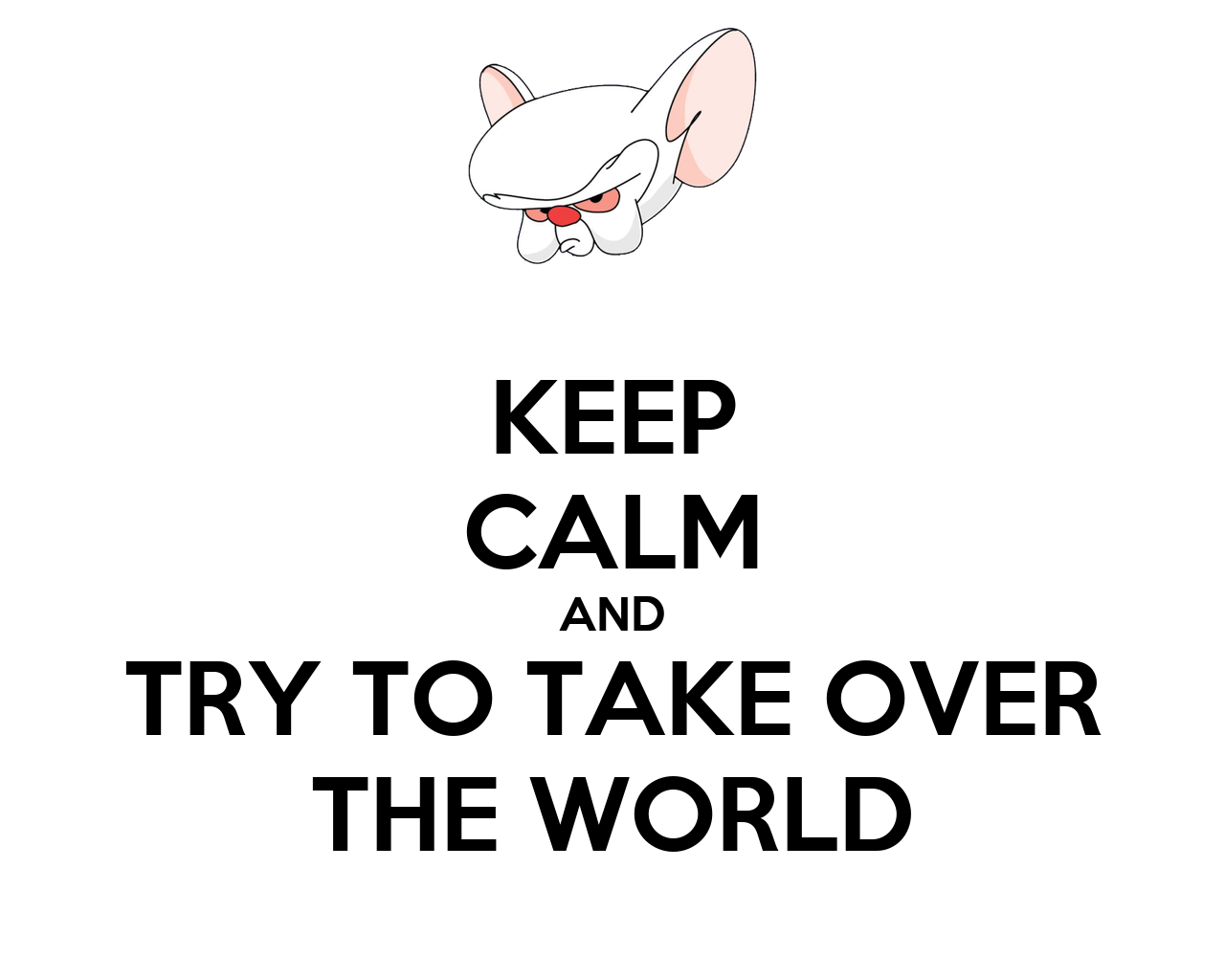 [Image: keep-calm-and-try-to-take-over-the-world-39.png]