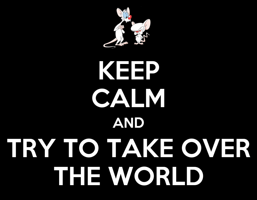 [Image: keep-calm-and-try-to-take-over-the-world-53.png]