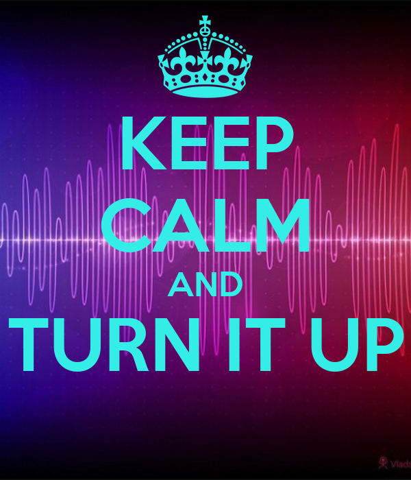 KEEP CALM AND TURN IT UP Poster | Cortney | Keep Calm-o-Matic